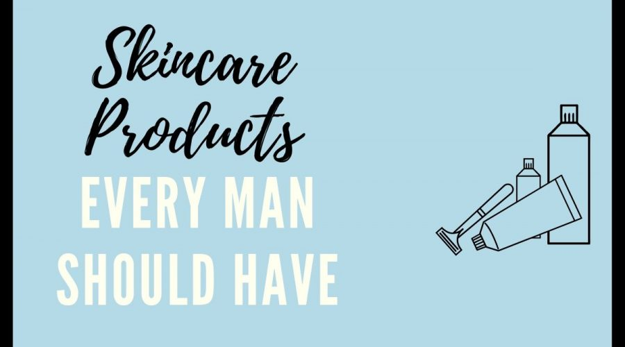 Skin care products every man should have!